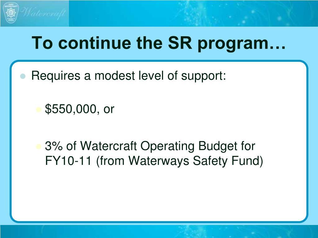To continue the SR program…