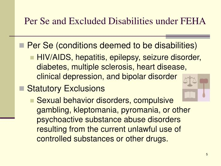 Per Se and Excluded Disabilities under FEHA