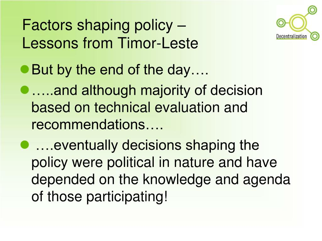 Factors shaping policy –