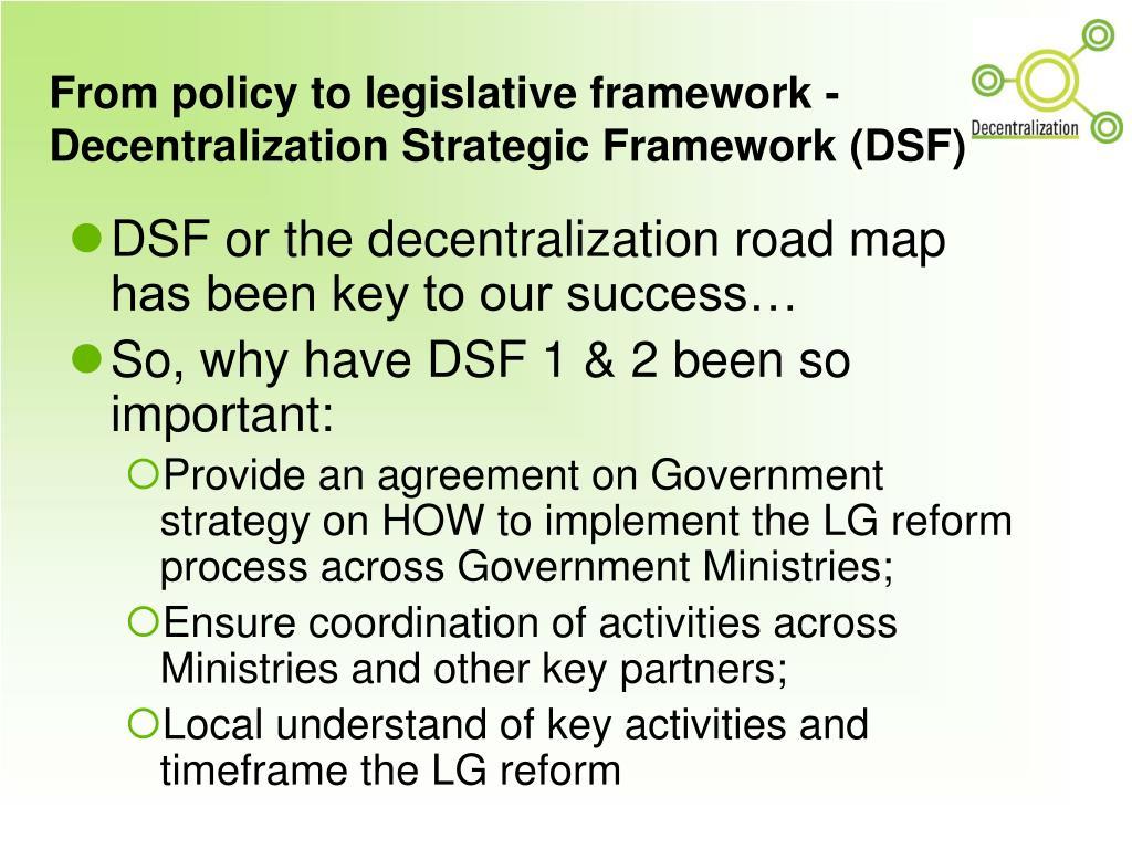From policy to legislative framework - Decentralization Strategic Framework (DSF)