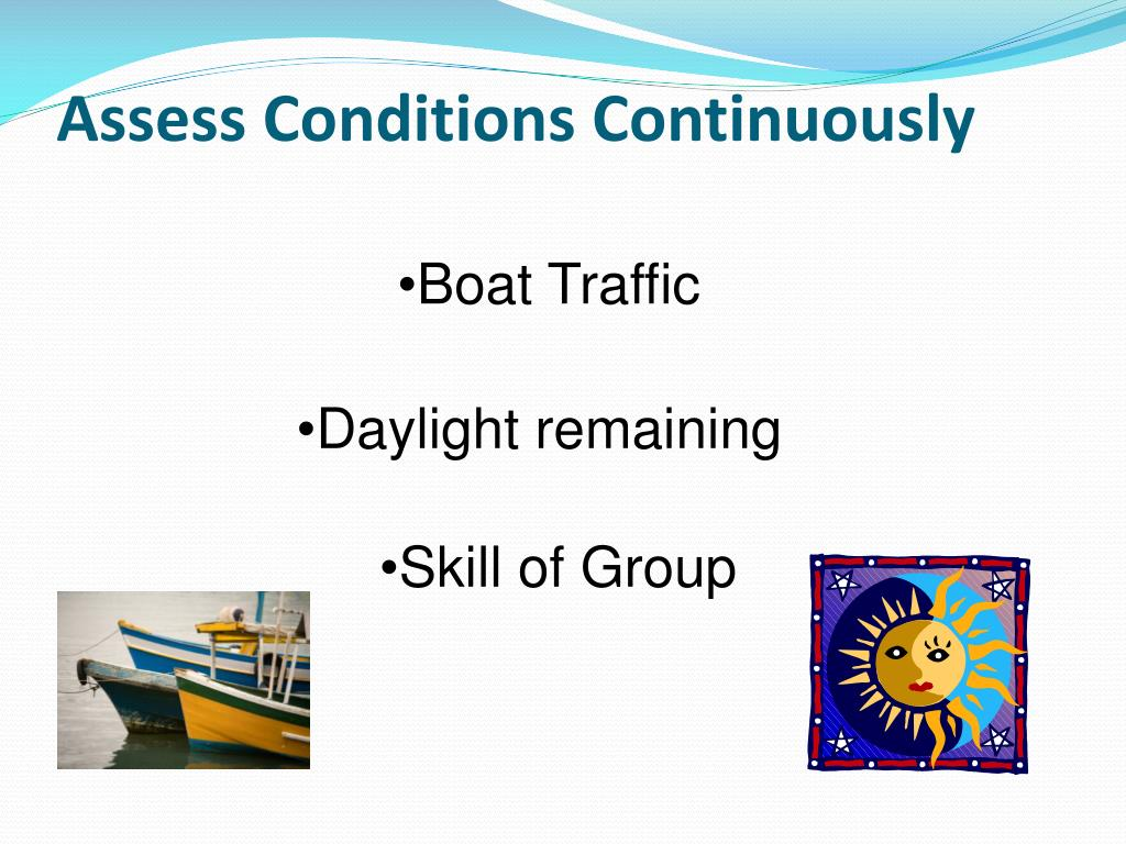 Assess Conditions Continuously