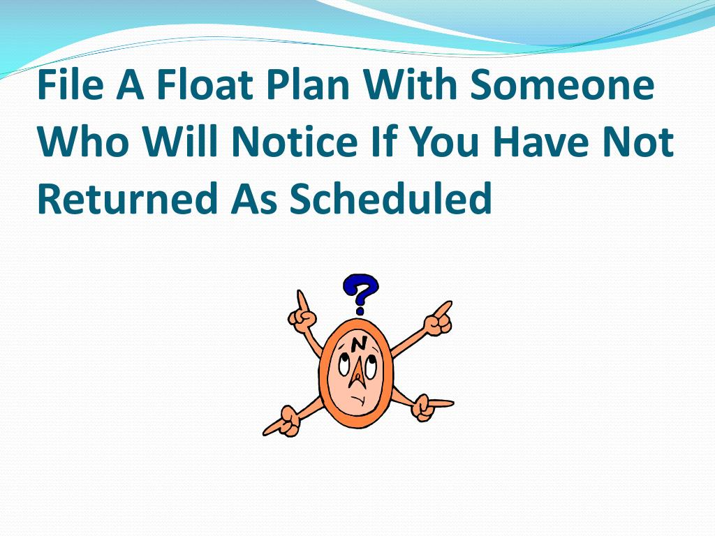 File A Float Plan With Someone Who Will Notice If You Have Not Returned As Scheduled