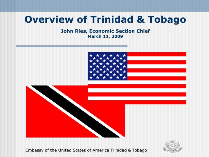 Overview of trinidad tobago john ries economic section chief march 11 2009