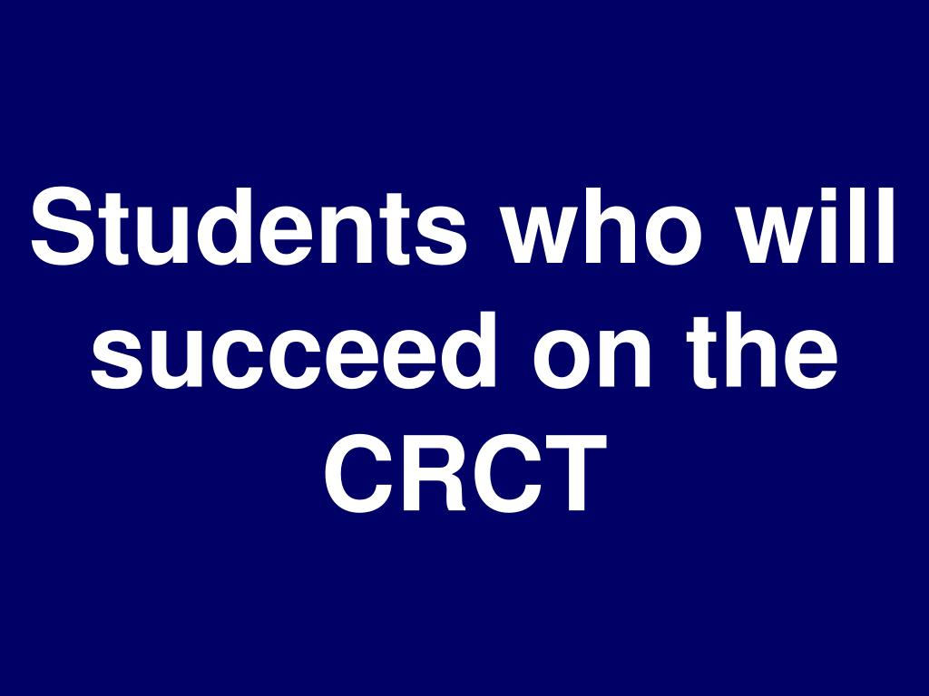 Students who will succeed on the CRCT