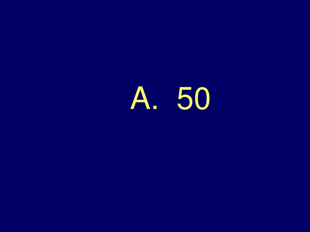 A.  50