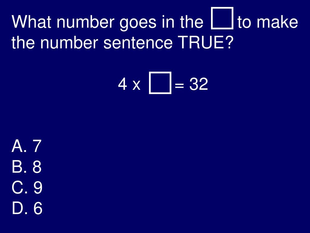 What number goes in the       to make the number sentence TRUE?