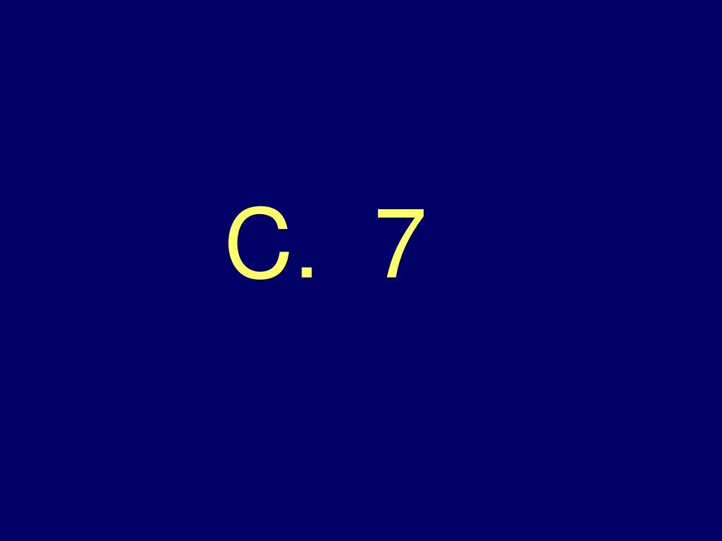 C.  7