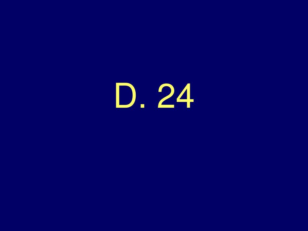 D. 24