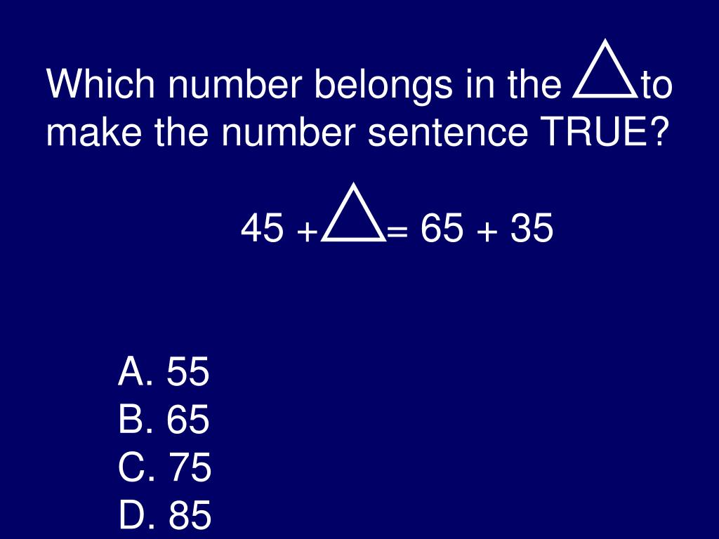 Which number belongs in the       to make the number sentence TRUE?