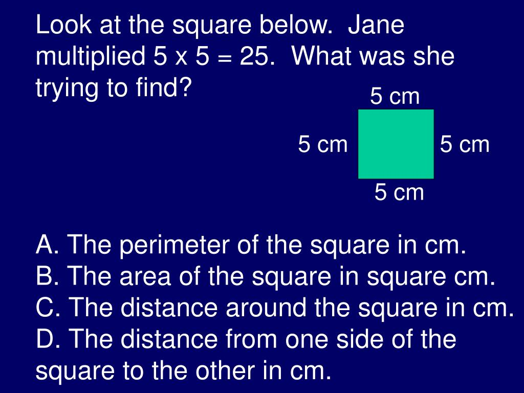Look at the square below.  Jane multiplied 5 x 5 = 25.  What was she trying to find?