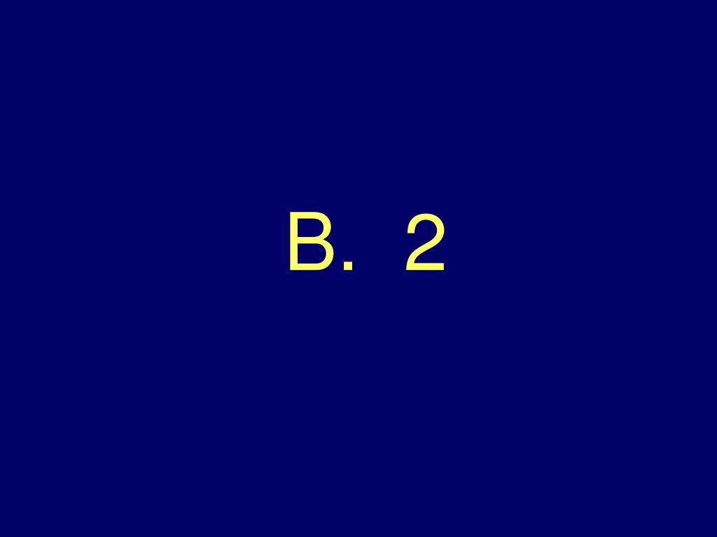 B.  2