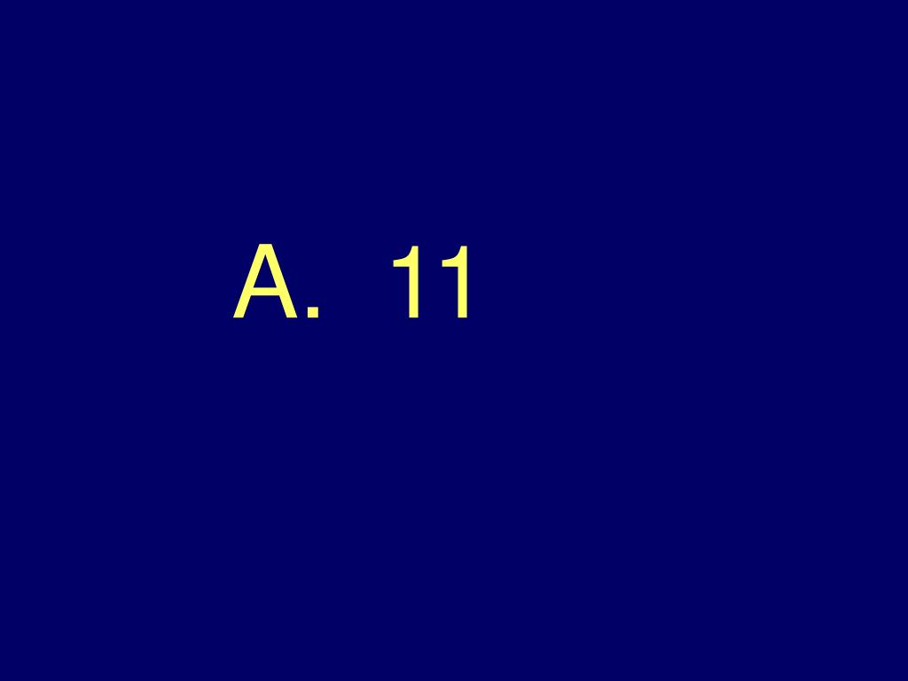 A.  11