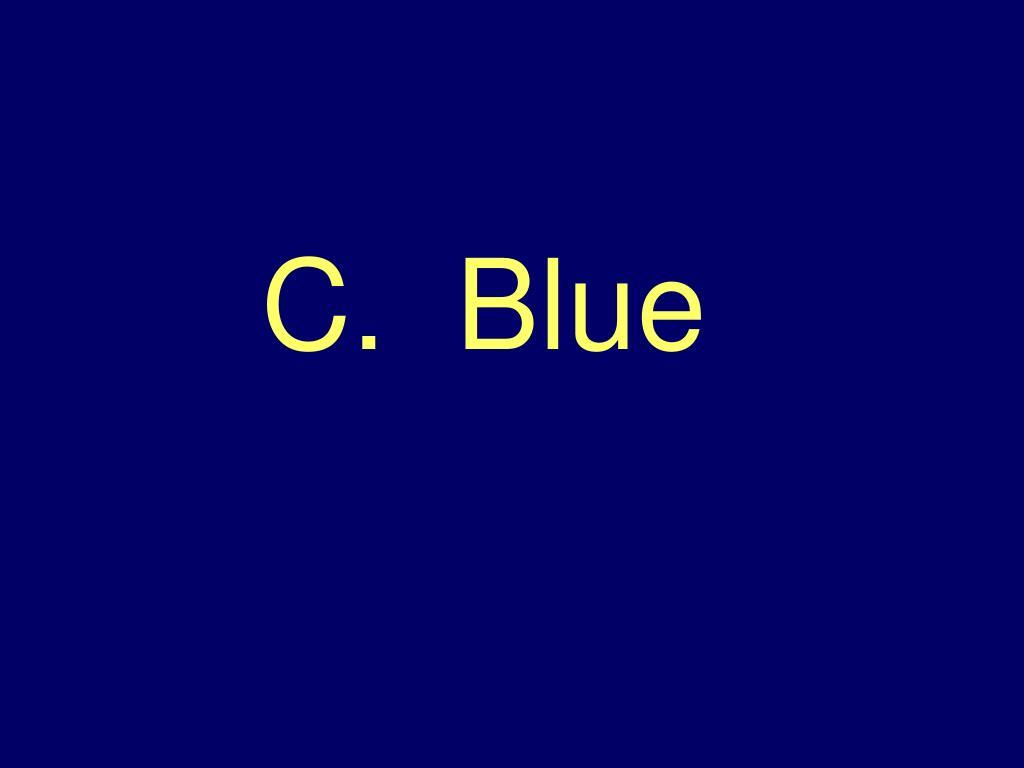 C.  Blue