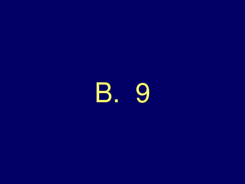 B.  9