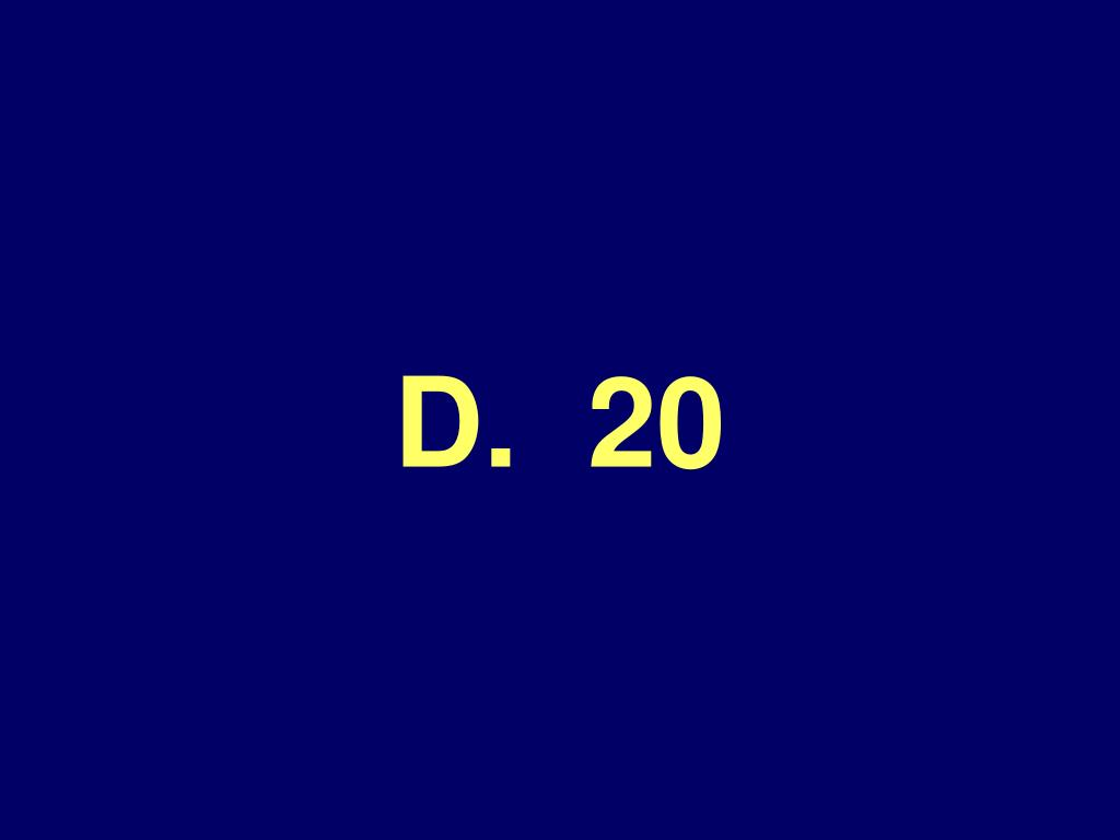 D.  20