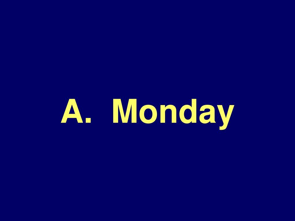 A.  Monday