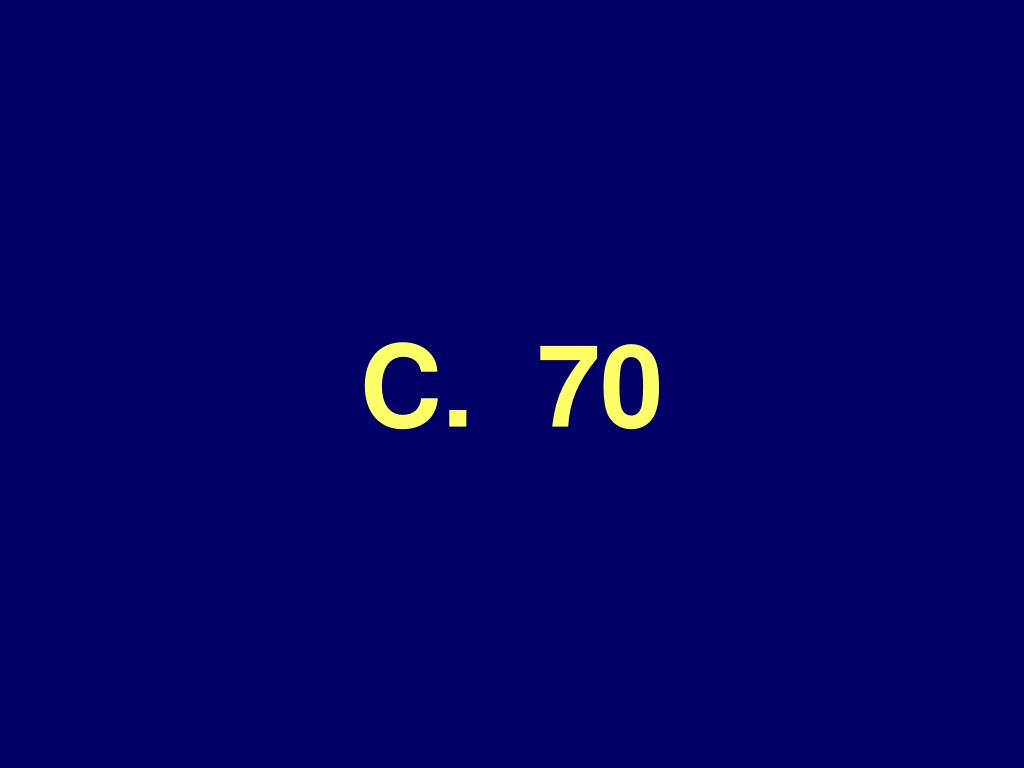 C.  70