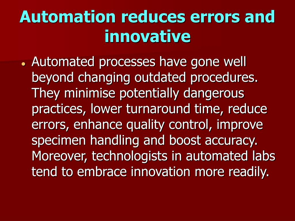 Automation reduces errors and innovative