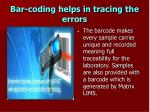 bar coding helps in tracing the errors