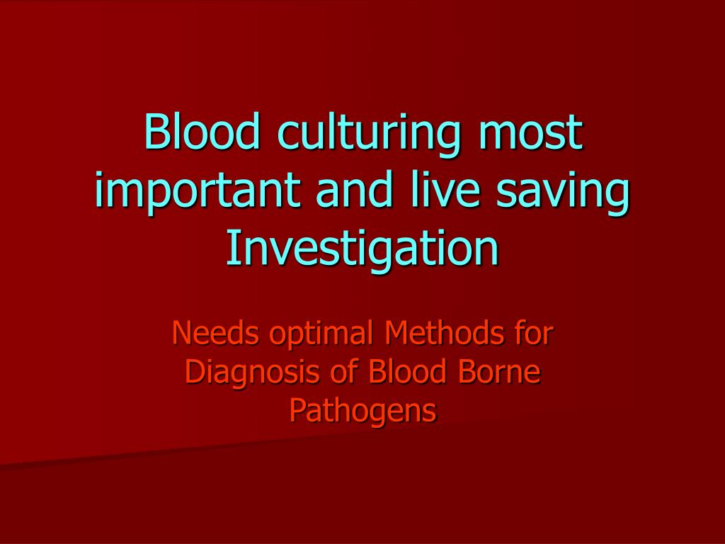 Blood culturing most important and live saving Investigation