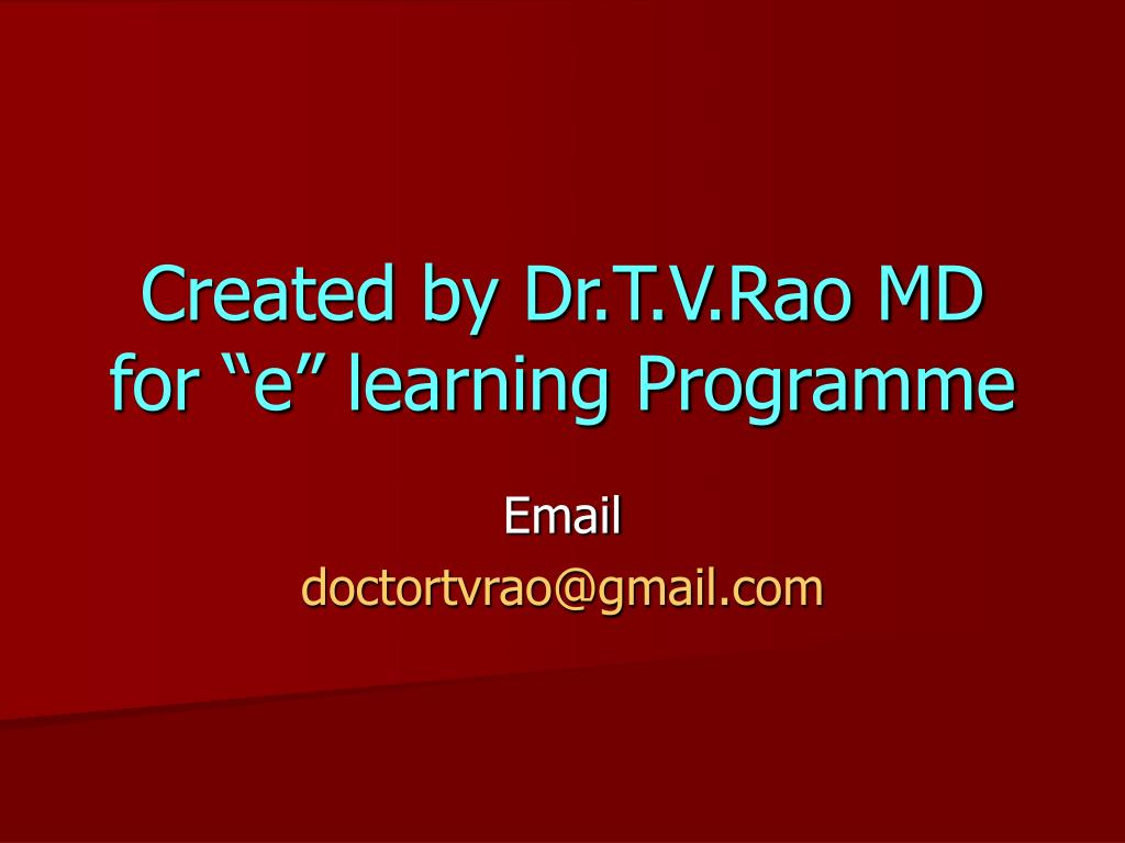 "Created by Dr.T.V.Rao MD for ""e"" learning Programme"