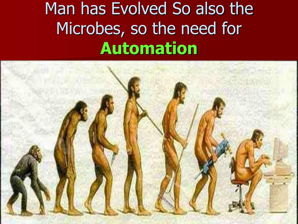 Man has Evolved So also the Microbes, so the need for
