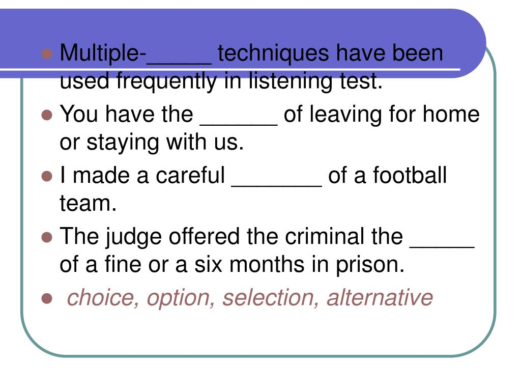 Multiple-_____ techniques have been used frequently in listening test.