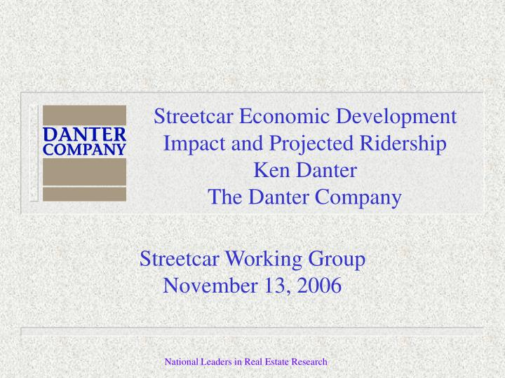 Streetcar economic development impact and projected ridership ken danter the danter company