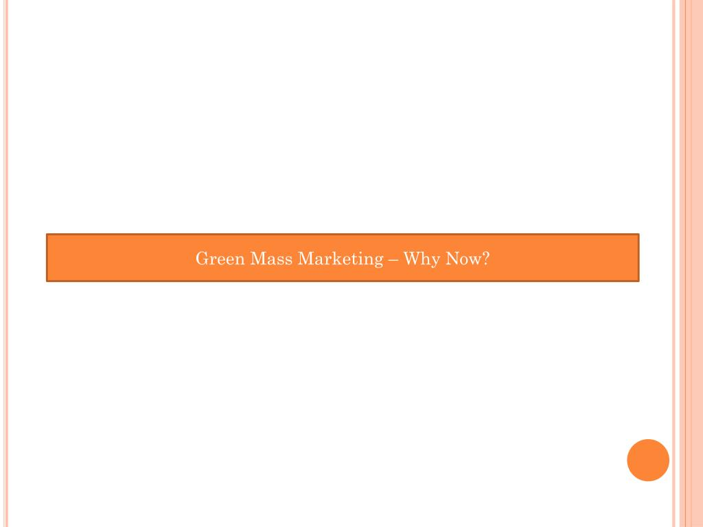 Green Mass Marketing – Why Now?
