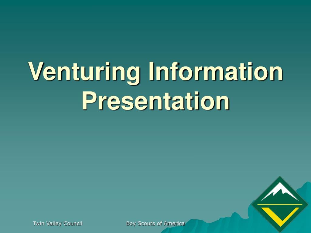 Venturing Information Presentation