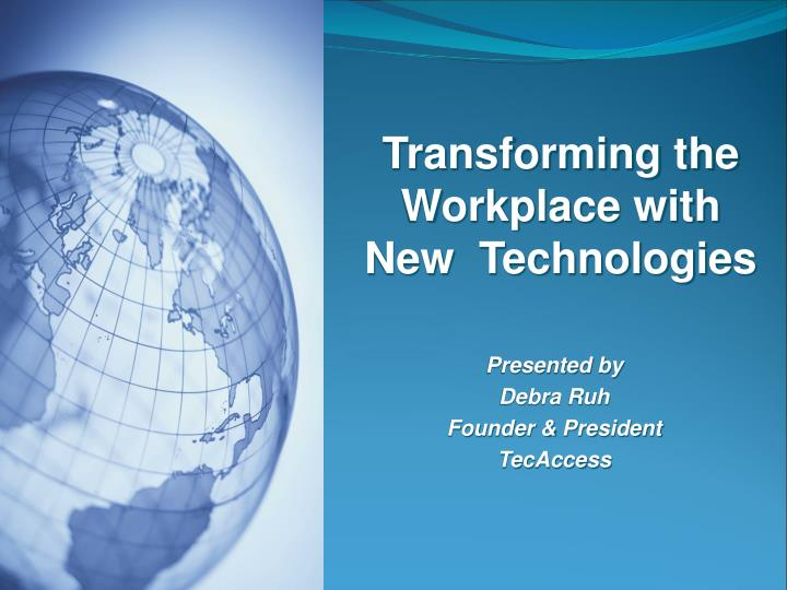 Transforming the Workplace with New  Technologies
