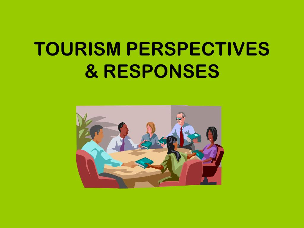 TOURISM PERSPECTIVES & RESPONSES