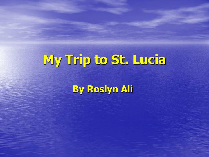 My trip to st lucia