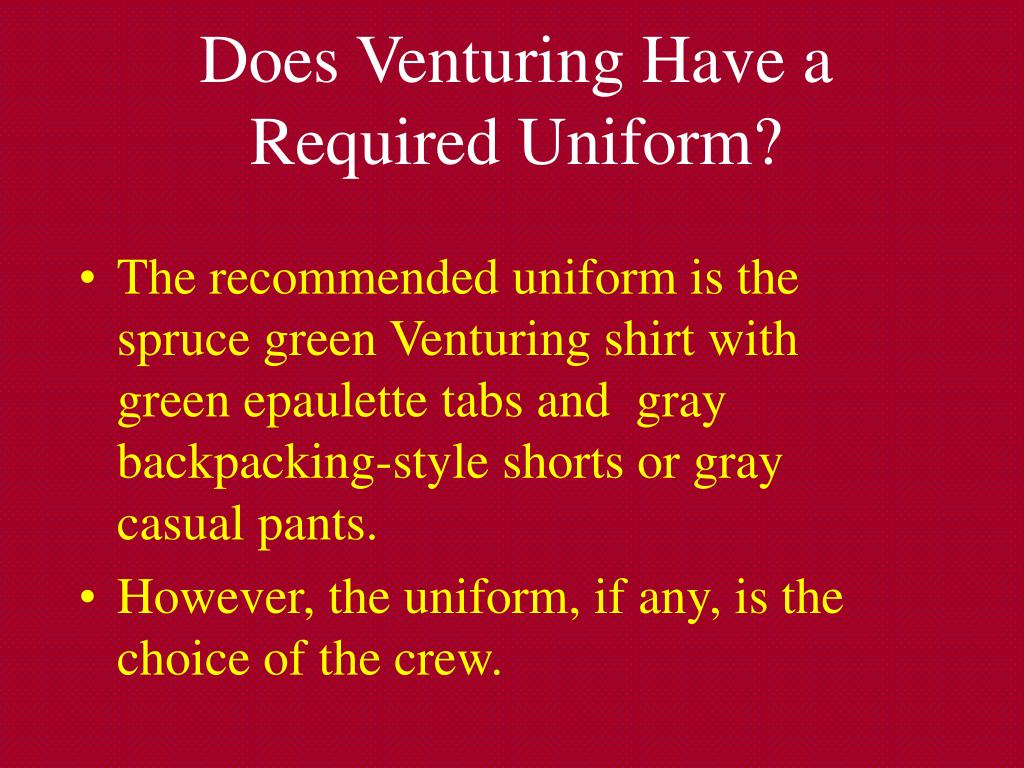 Does Venturing Have a Required Uniform?
