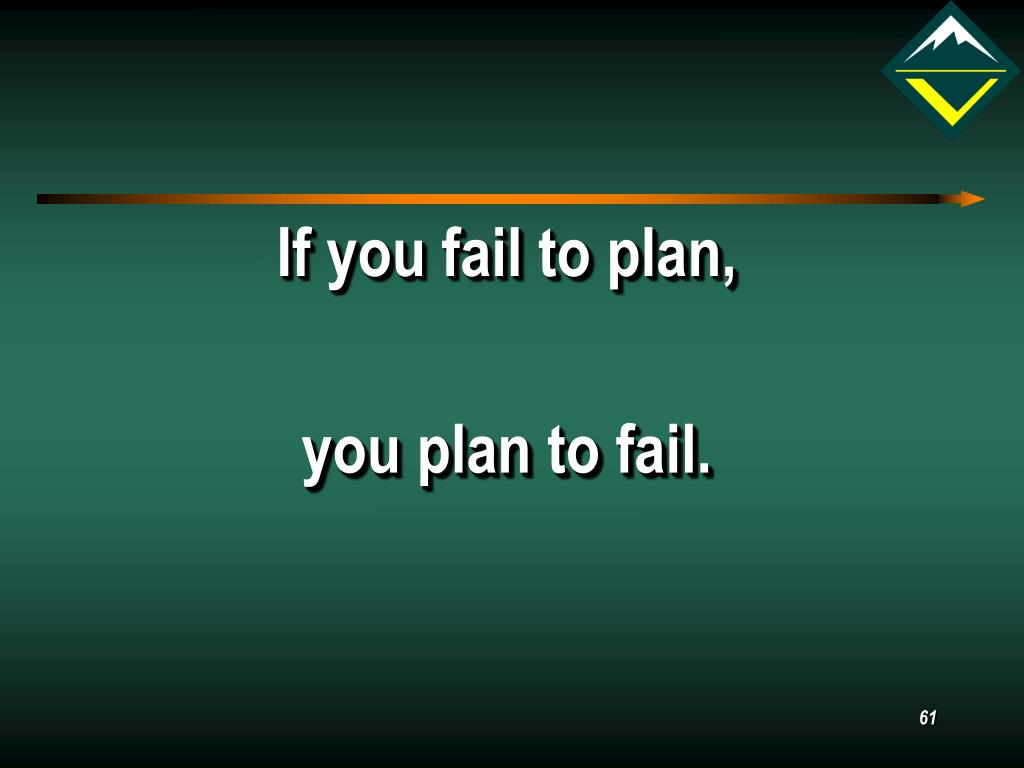 If you fail to plan,
