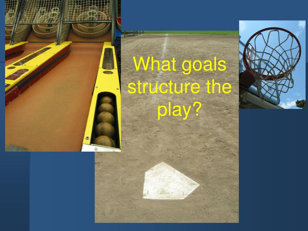 What goals structure the play?