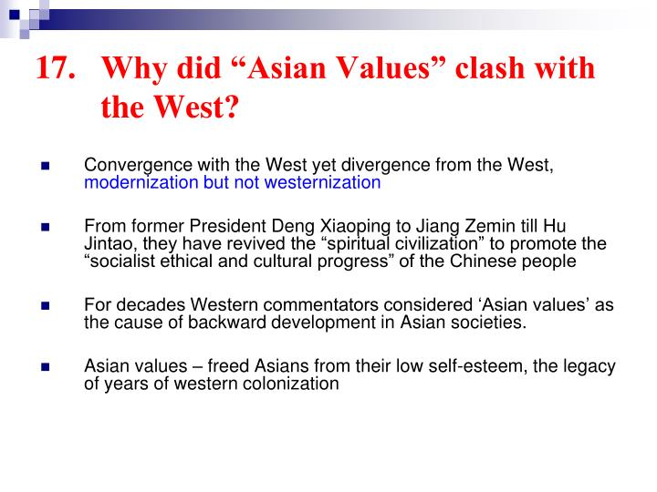 "17.	Why did ""Asian Values"" clash with 	the West?"