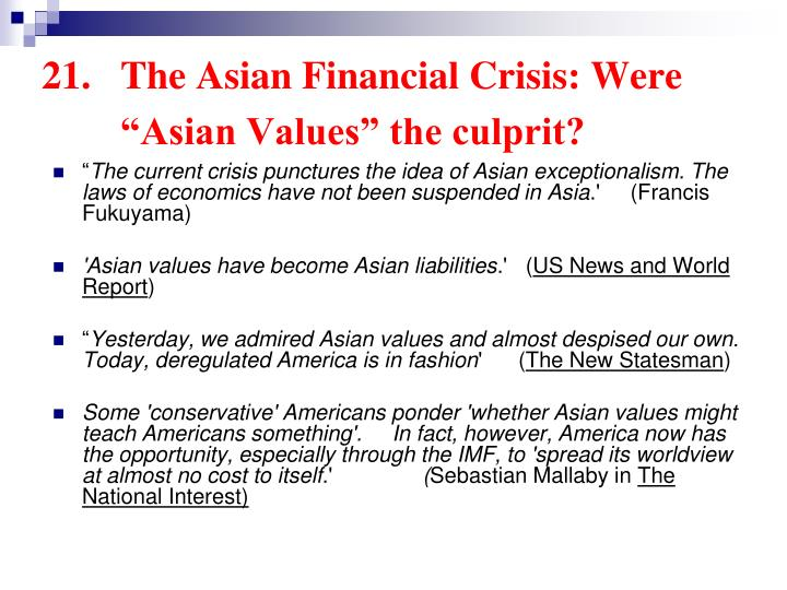 "21.	The Asian Financial Crisis: Were 	""Asian Values"" the culprit?"