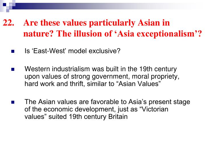 22.	Are these values particularly Asian in 	nature?