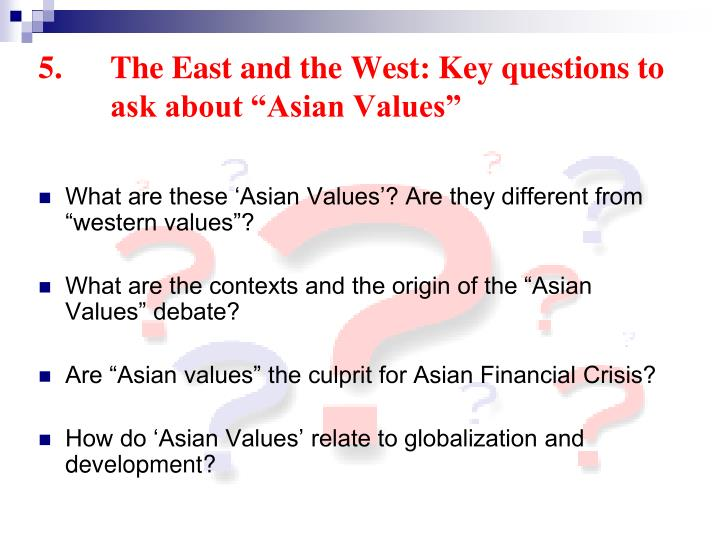 "5.	The East and the West: Key questions to 	ask about ""Asian Values"""