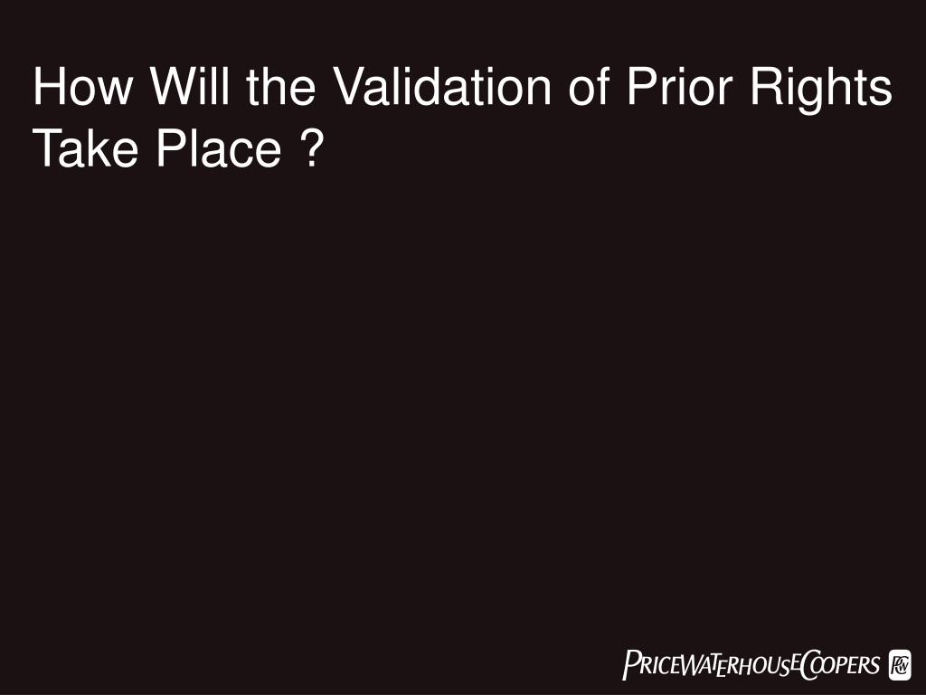 How Will the Validation of Prior Rights Take Place ?