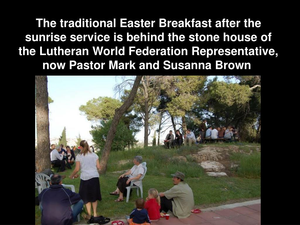 The traditional Easter Breakfast after the sunrise service is behind the stone house of the Lutheran World Federation Representative, now Pastor Mark and Susanna Brown