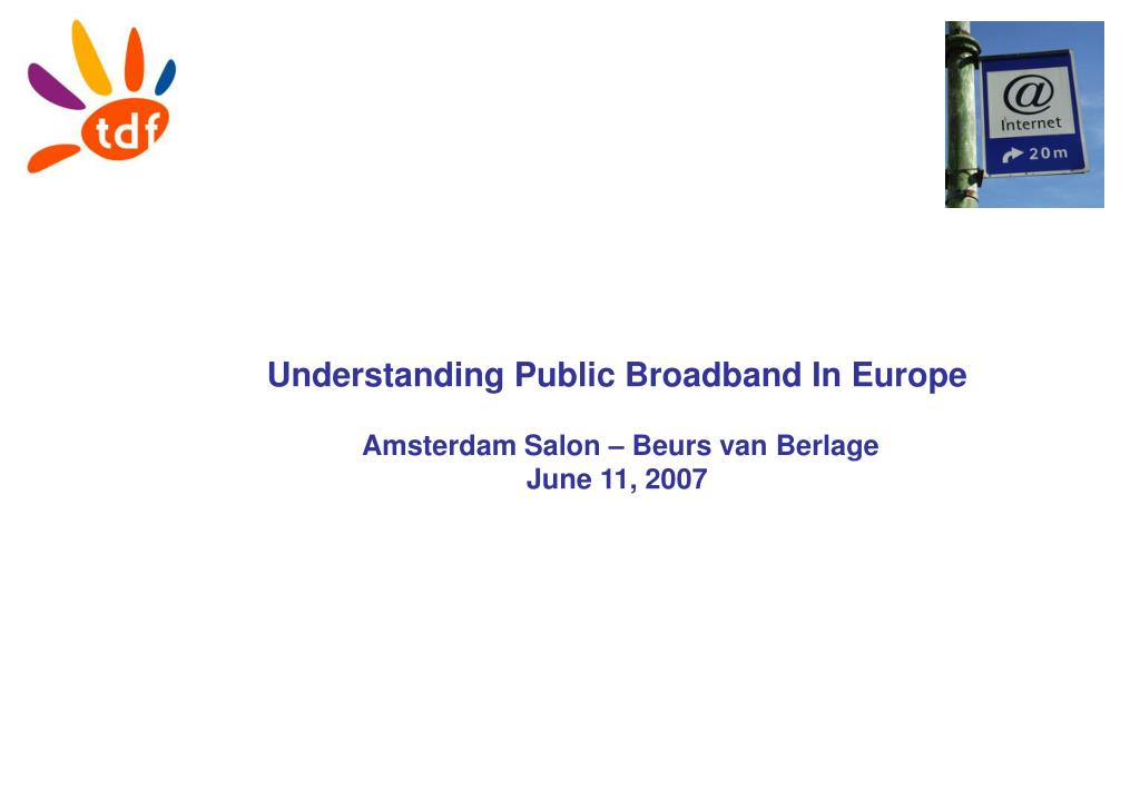 understanding public broadband in europe amsterdam salon beurs van berlage june 11 2007