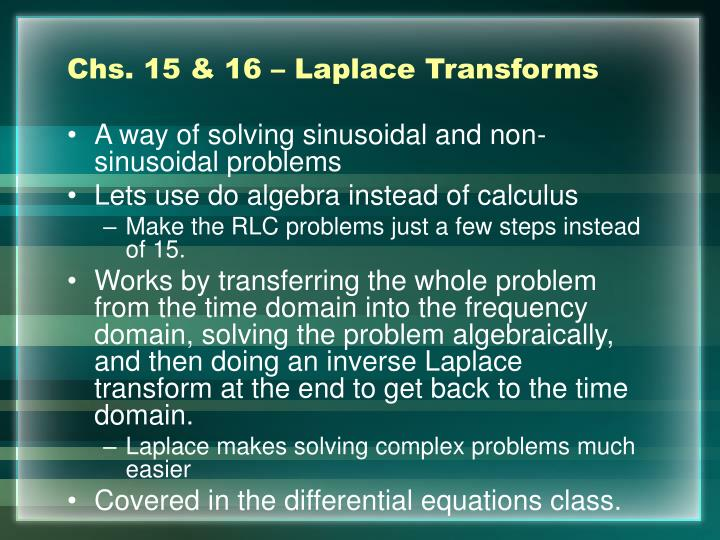 Chs. 15 & 16 – Laplace Transforms