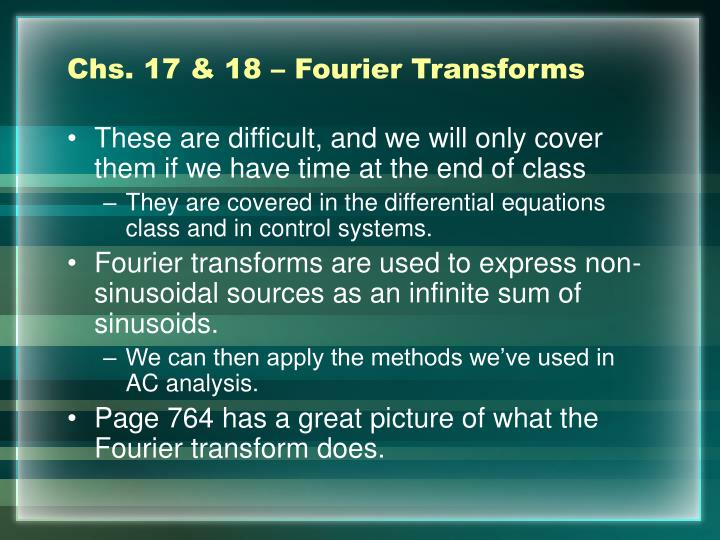 Chs. 17 & 18 – Fourier Transforms