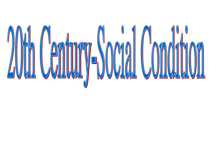 20th Century-Social Condition