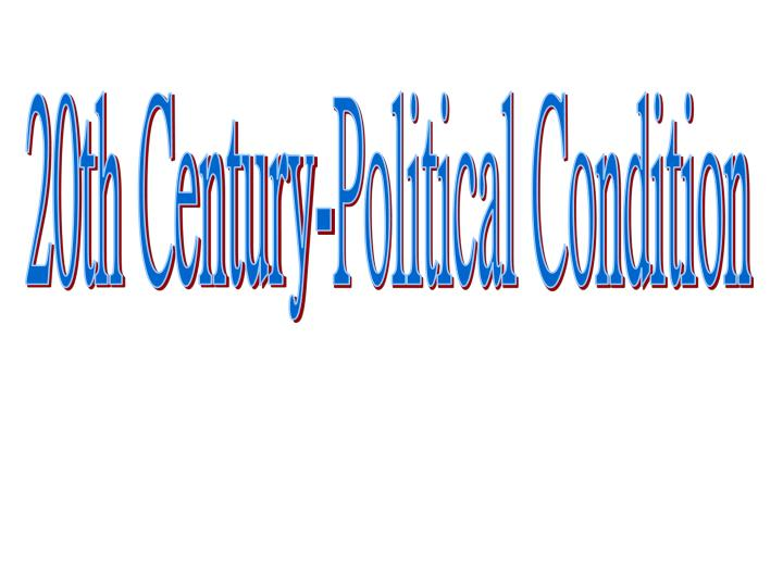 20th Century-Political Condition