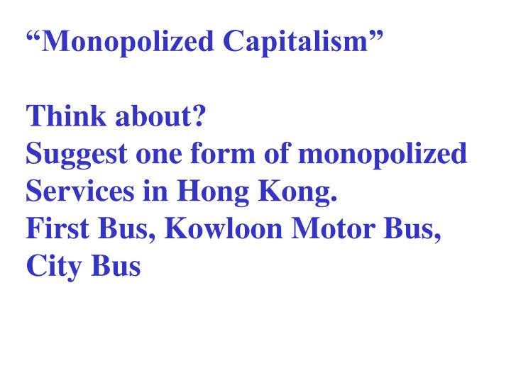 """Monopolized Capitalism"""
