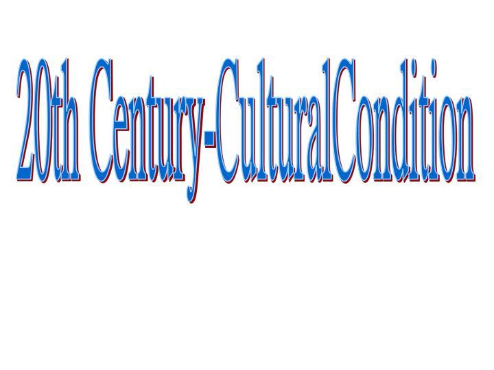 20th Century-CulturalCondition