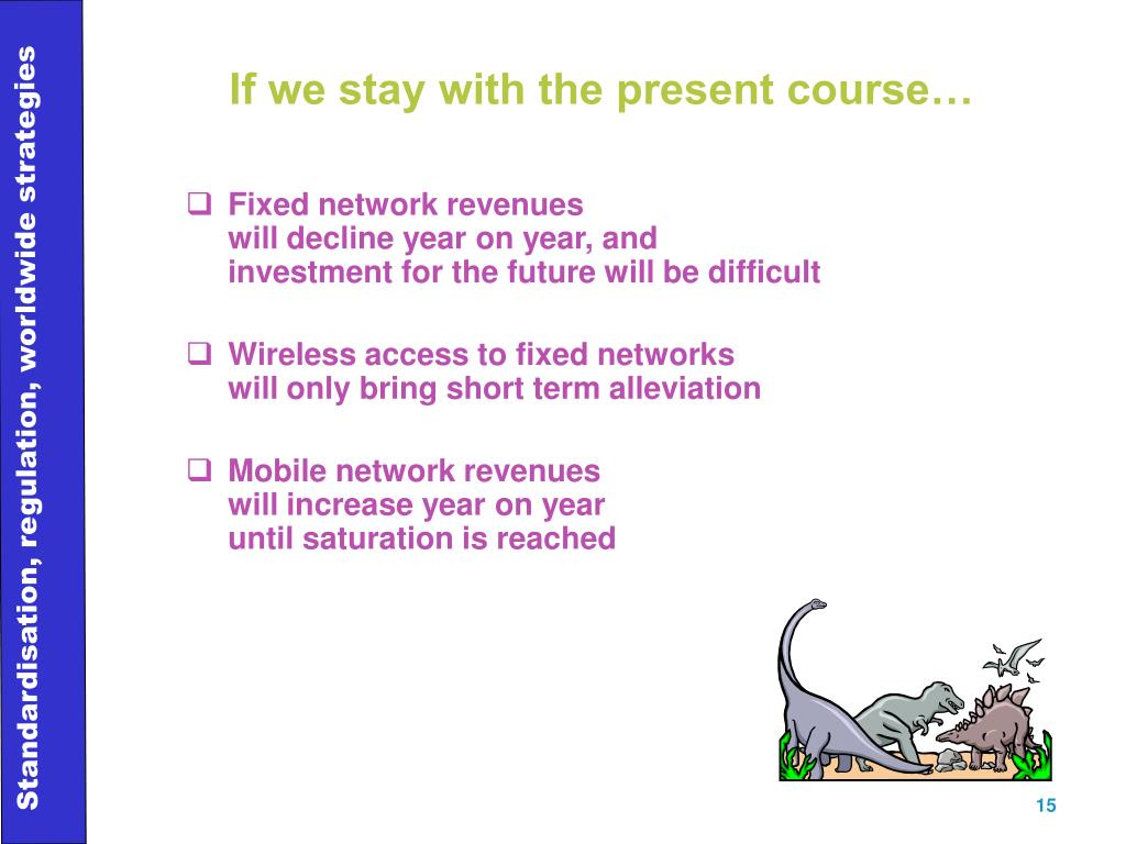 If we stay with the present course…